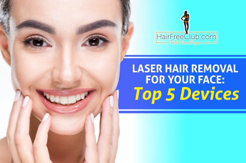 Laser Hair Removal For Your Face Top 5 Devices For Home Use