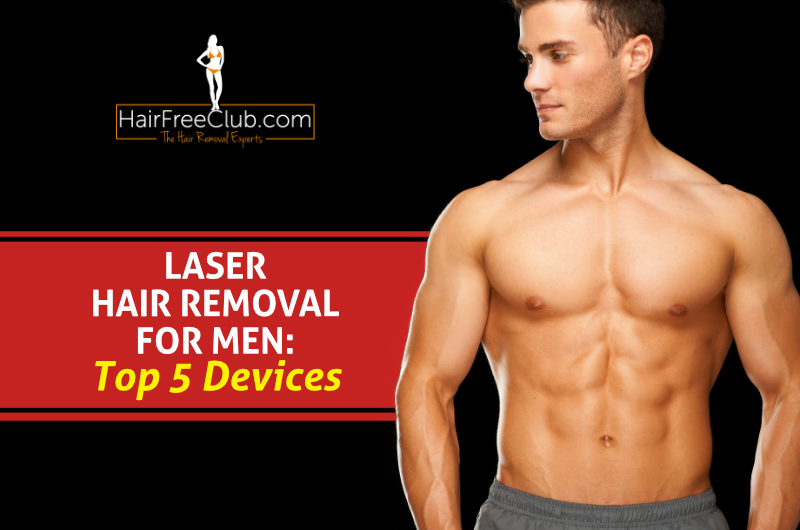 Laser hair removal for men - top 5 devices