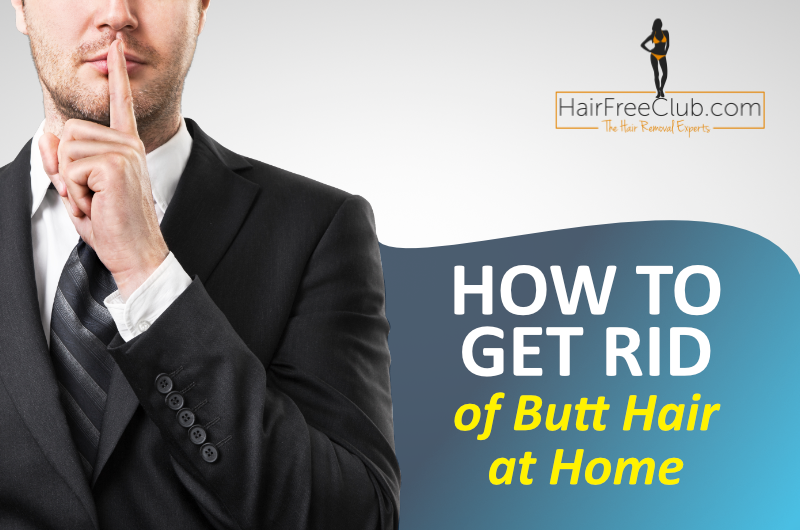 How to get rid of butt hair at home