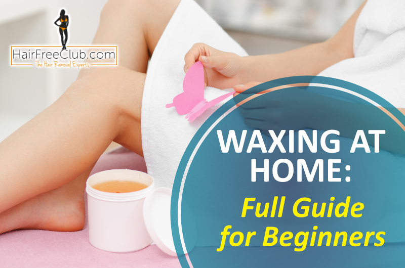Full Beginner's Guide to Waxing at Home
