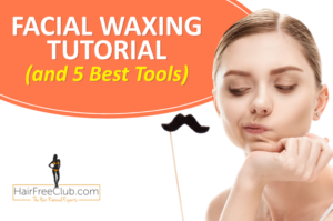 Complete Guide to Facial Waxing: Tips,Tricks, and Top 5 Products