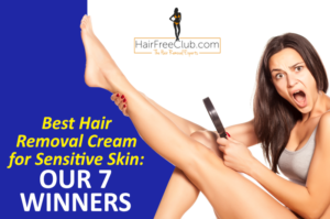 Best Hair Removal Cream for Sensitive Skin: Our 7 Winners