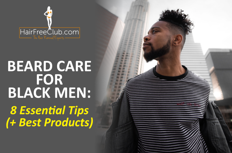 Black Men Beard Care 8 Essential Tips And 5 Best Beard Products