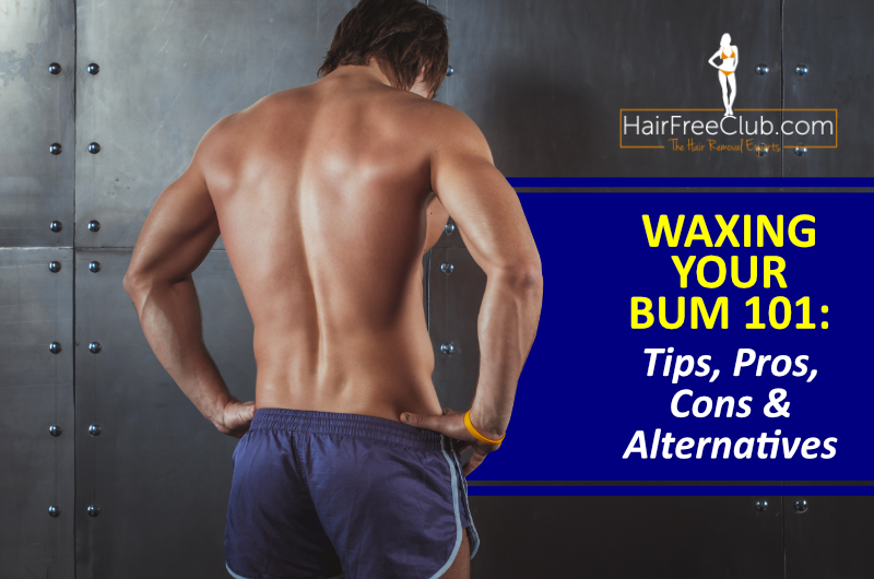 Waxing Ass Hair: Pros, Cons, Risks and Alternatives